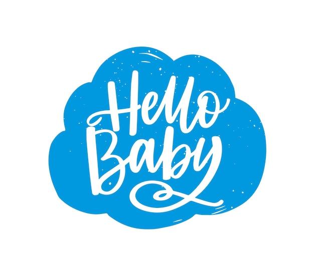 Slogan olá, bebê, escrito à mão na nuvem fofa com fonte caligráfica ou script. elemento de design decorativo adorável isolado na superfície branca
