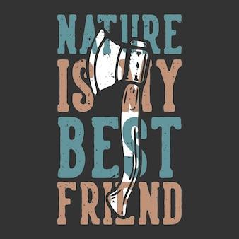 Slogan tipografia a natureza é minha melhor amiga com machado vintage