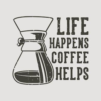 Slogan vintage tipografia a vida acontece café ajuda no design de camisetas