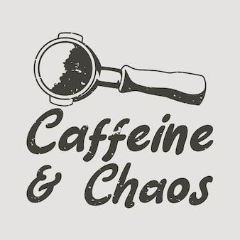 Slogan vintage tipografia cafeína e caos para o design de camisetas