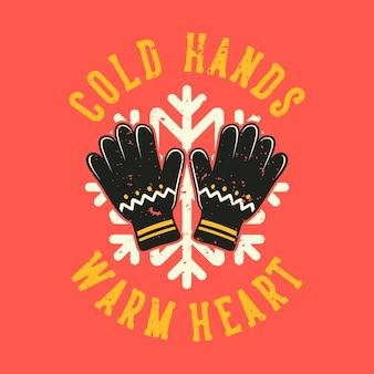 Slogan vintage tipografia mãos frias coração quente para design de camisetas