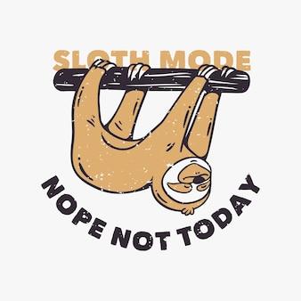 Slogan vintage tipografia modo preguiça não, hoje não lento lorises balançando em troncos de árvores