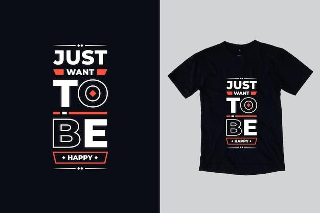 Só quero ser feliz citações motivacionais geométricas modernas com design de camiseta