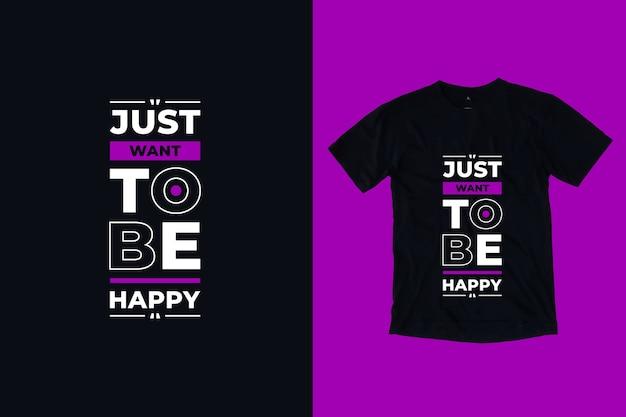Só quero ser feliz citações motivacionais modernas com design de camiseta