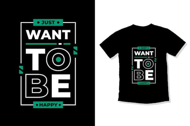 Só quero ser feliz com citações inspiradoras modernas com design de camiseta