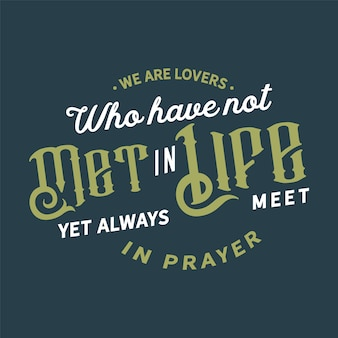 Somos amantes que ainda não se conheceram na vida e sempre se rezam em oração