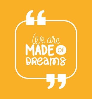Somos feitos de citação de sonhos
