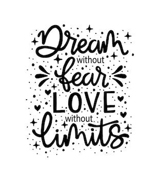 Sonhar sem medo, amor sem limites. citação motivacional, letras de mão