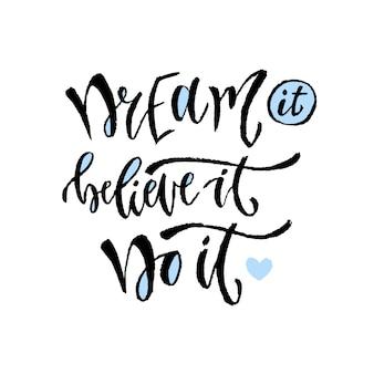 Sonhe, acredite, faça isso. letra de mão de vetor. citação motivacional moderna com letras de mão. frase de caligrafia para imprimir.