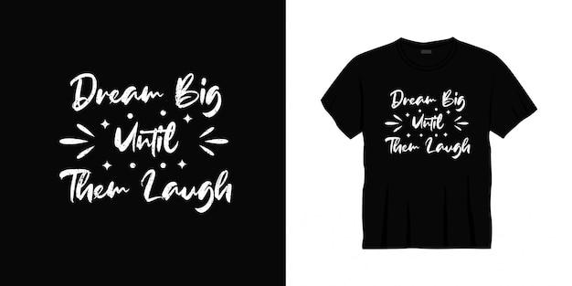 Sonhe alto até eles rirem tipografia design de t-shirt