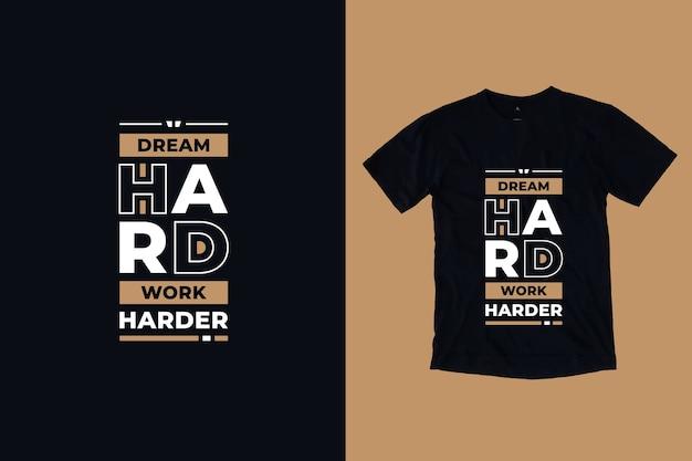 Sonhe duro, trabalhe mais duro citações modernas design de camiseta