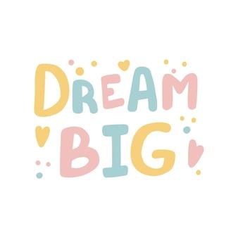 Sonhe grande citação de letras desenhadas à mão em estilo de caligrafia fofa slogan para impressão e design de cartaz