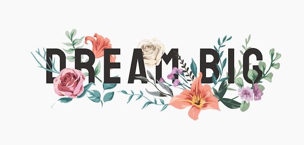 Sonhe grande slogan com ilustração de flores coloridas