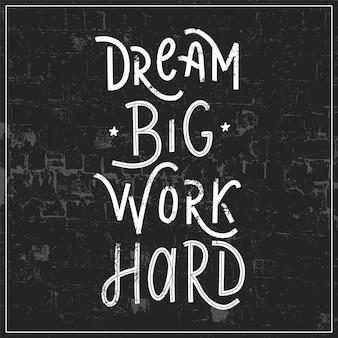 Sonhe grande trabalho duro