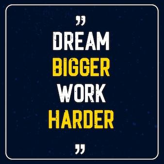 Sonhe maior trabalhe mais - motivational quote premium