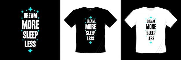 Sonhe mais durma menos tipografia design de camiseta