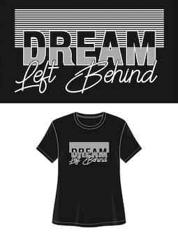 Sonho deixado para trás o design da tipografia camiseta