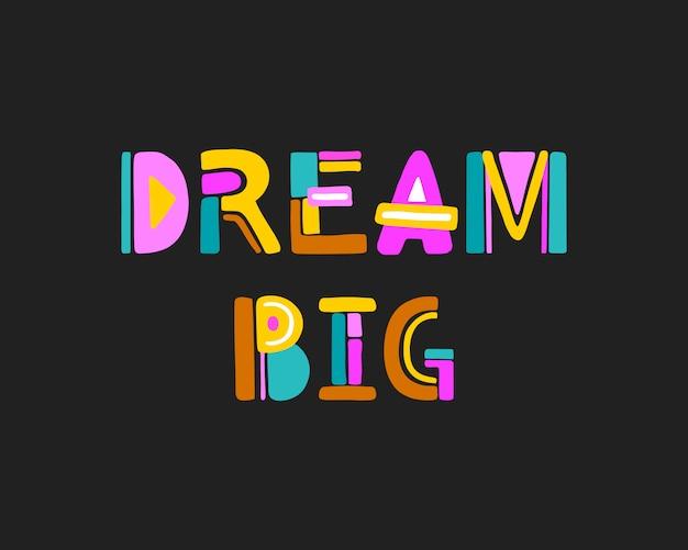 Sonho grande cartaz de tipografia desenhada mão colorido.