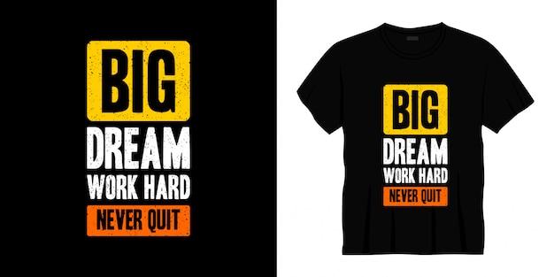 Sonho grande trabalho duro nunca desista tipografia design de t-shirt
