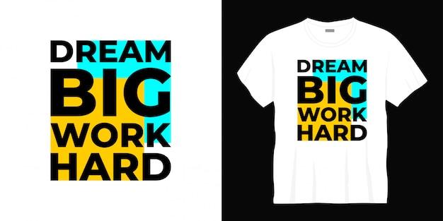 Sonho grande trabalho duro tipografia design de t-shirt