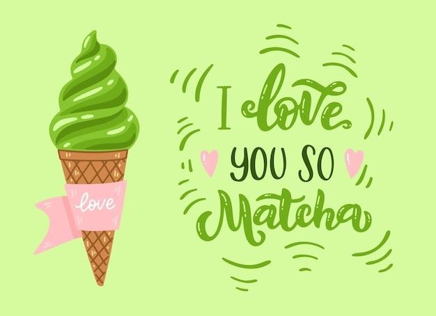 Sorvete de chá verde matcha e inscrição de citação - eu te amo tanto matcha. mão desenhada letras frase para logotipo, rótulo e embalagem de chá. bebida tradicional japonesa. ilustração do vetor de caligrafia.