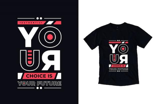 Sua escolha é o futuro design de camisa de tipografia moderna citação t