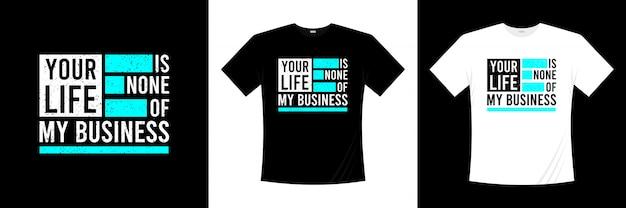 Sua vida não é da minha tipografia de negócios design de camiseta