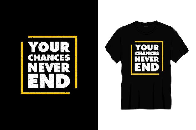 Suas chances nunca acabam design de t-shirt tipografia