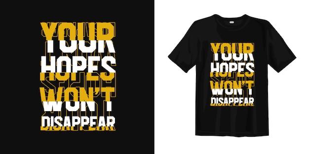 Suas esperanças não desaparecerão. design de t-shirt de citações de tipografia