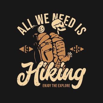 T-shirt com design tudo o que precisamos é caminhada, aproveite para explorar 1998 com caminhada esqueleto ilustração vintage