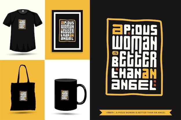 T-shirt da motivação das citações da tipografia uma mulher piedosa é melhor do que um anjo para imprimir. letras tipográficas pôster, caneca, sacola, roupas e mercadorias com modelo de design vertical