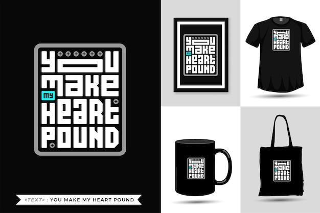 T-shirt de motivação de citação de tipografia você faz meu coração bater forte para imprimir. modelo de design vertical moderno de letras tipográficas