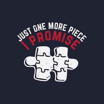 T shirt design apenas mais uma peça, eu prometo