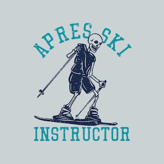T shirt design apres ski instrutor com esqueleto jogando esqui ilustração vintage