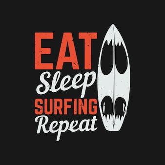 T shirt design comer sono surfar repetir com prancha de surf e ilustração vintage de fundo preto