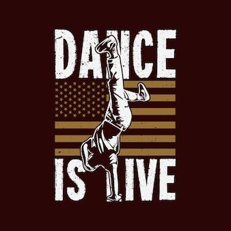 T shirt design dança é dança ao vivo é ao vivo com o homem fazendo dança estilo livre com fundo de cor marrom ilustração vintage