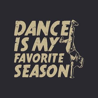 T shirt design dance é a minha estação favorita com fundo de cor cinza ilustração vintage