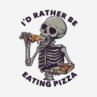 T-shirt design eu preferia comer pizza com esqueleto comendo pizza e fundo branco ilustração vintage