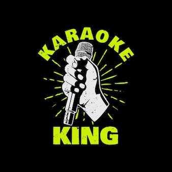 T shirt design karaokê rei com a mão segurando um microfone e fundo preto ilustração vintage