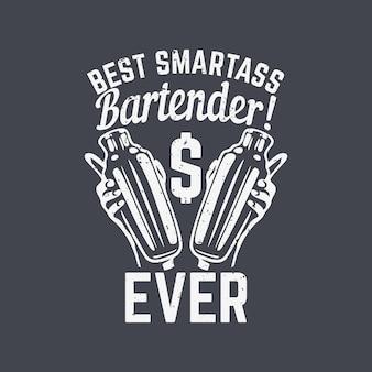 T shirt design melhor bartender espertinho de todos os tempos com a mão segurando uma coqueteleira e fundo cinza ilustração vintage
