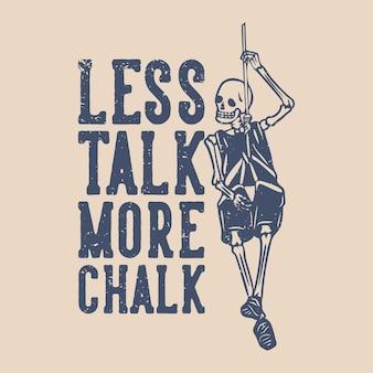 T shirt design menos falar mais giz com esqueleto pendurado na corda ilustração vintage