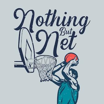 T-shirt design nada além de rede com o homem vai colocar a bola no basquete