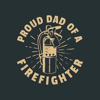 T shirt design orgulhoso pai de um bombeiro com extintor e fundo cinza ilustração vintage
