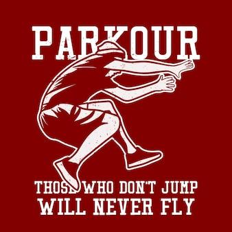 T shirt design parkour quem não pula nunca vai voar com homem pulando ilustração vintage