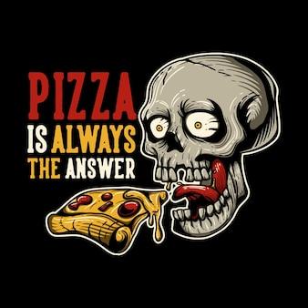 T-shirt design pizza é sempre a resposta com caveira comendo pizza e ilustração vintage de fundo preto