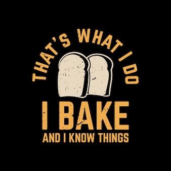 T shirt design que o que eu faço eu asso e sei coisas com pães e fundo preto ilustração vintage