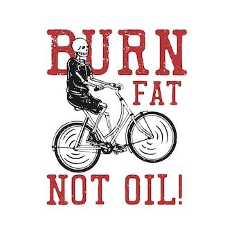 T shirt design queima gordura, não óleo com esqueleto andando de bicicleta ilustração vintage