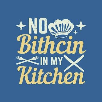 T shirt design sem bitchin na minha cozinha com faca e fogo com faca, garfo, chapéu de chef e