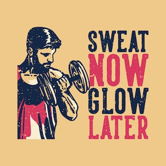 T-shirt design slogan tipografia assento agora brilhar mais tarde com bodybuilder homem fazendo levantamento de peso ilustração vintage