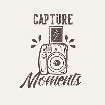T-shirt design slogan tipografia captura momentos com câmera ilustração vintage